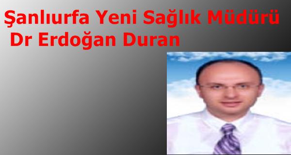 Şanlıurfa Yeni Sağlık Müdürü Dr Erdoğan Duran