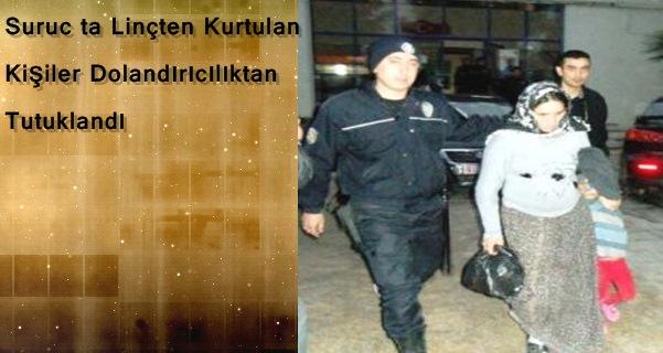 Suruc ta Linçten Kurtulan Şahıslar Dolandırıcılıktan Tutuklandılar