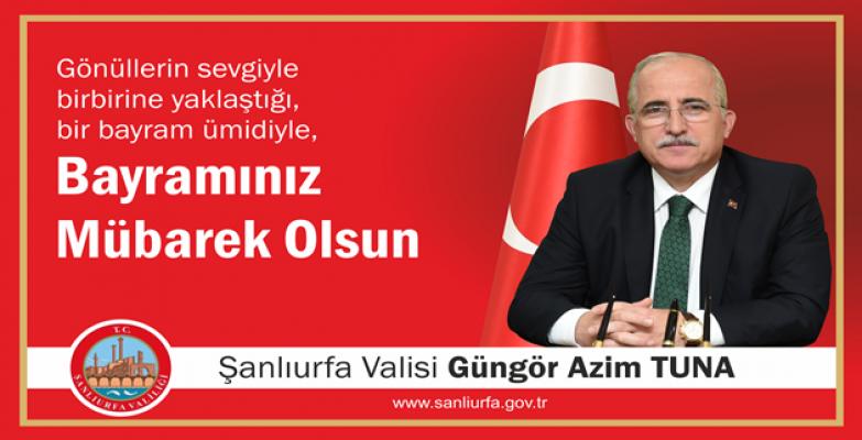 Şanlıurfa Valisi Güngör Azim Tuna'nın Ramazan Bayramı Mesajı