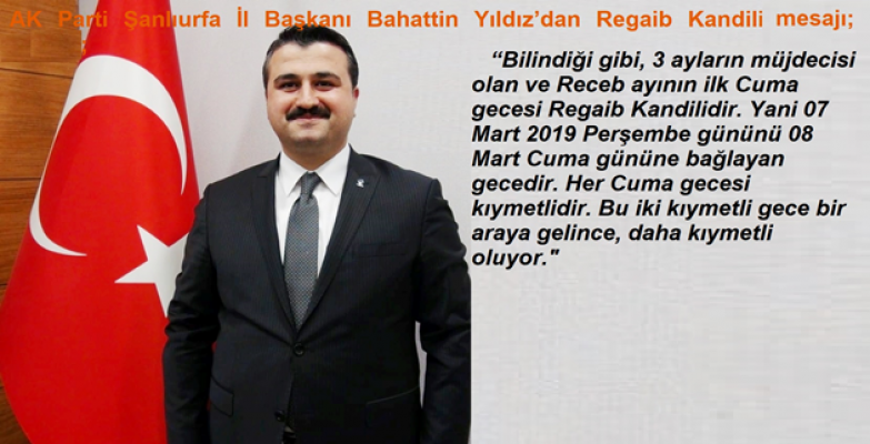 Ak Parti Şanlıurfa İl Başkanı Bahattin Yıldız'dan Regaib Kandili Mesajı