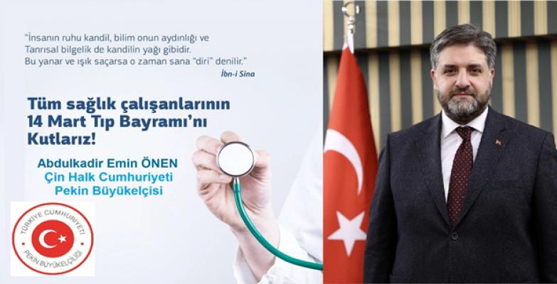 ÇHC Pekin Büyükelçimiz A. Emin Önen'den 14 Mart Tıp Bayramı mesajı;