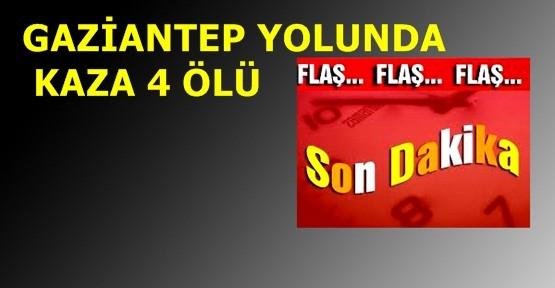 Gaziantep Yolunda Kaza: 4 Ölü