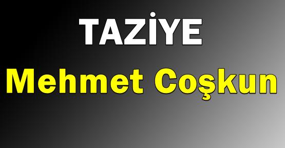 Mehmet Coşkun, Hakkın Rahmetine kavuşmuştur.