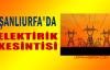 Şanlıurfa'da elektrik kesintisi
