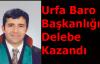 Urfa Baro Başkanı Delebe Oldu