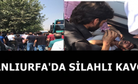 Şanlıurfa'da Silahlı Çatışma!