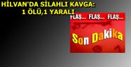 HİLVAN'DA SİLAHLI KAVGA: 1 ÖLÜ,1 YARALI