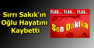 Sırrı Sakık'ın Oğlu Hayatını Kaybetti