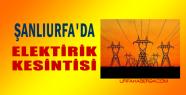 Urfa'da elektrik kesilecek mahalleler