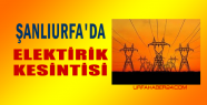 Urfa'da elektrik kesintisi