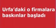 Urfa'daki 27 firmaya baskın