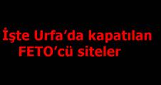 İşte Urfa'da kapatılan FETO'cü siteler
